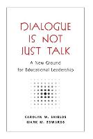 Dialogue Is Not Just Talk: A New Ground for Educational Leadership - Counterpoints 289 (Paperback)