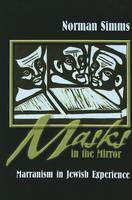 Masks in the Mirror: Marranism in Jewish Experience (Hardback)