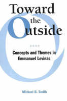 Toward the Outside: Concepts and Themes in Emmanuel Levinas (Paperback)
