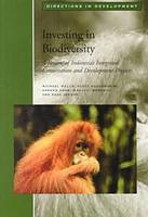 Investing in Biodiversity: A Review of Indonesia's Integrated Conservation and Development Projects (Hardback)