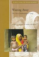 Wasting Away: The Crisis of Malnutrition in India - Directions in Development - Human Development (Hardback)