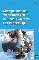 Strengthening the World Bank's Role in Global Programs and Partnerships (Paperback)