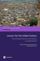 Lessons for the Urban Century: Decentralized Infrastructure Finance in the World Bank (Paperback)