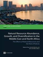 Natural Resource Abundance, Growth, and Diversification in the Middle East and North Africa: The Effects on Natural Resources and the Role of Policies (Paperback)
