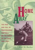 Home and Away: The Rise and Fall of Professional Football on the Banks of the Ohio, 1919-1934 (Hardback)