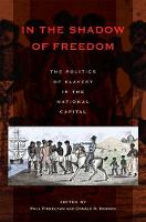 In the Shadow of Freedom: The Politics of Slavery in the National Capital - Perspectives on the History of Congress, 1801-1877 (Hardback)