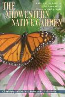 The Midwestern Native Garden: Native Alternatives to Nonnative Flowers and Plants (Paperback)