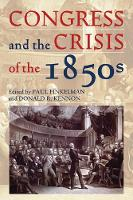 Congress and the Crisis of the 1850s - Perspectives on the History of Congress, 1801-1877 (Hardback)
