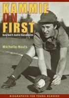 Kammie on First: Baseball's Dottie Kamenshek - Biographies for Young Readers (Hardback)