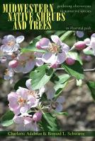 Midwestern Native Shrubs and Trees: Gardening Alternatives to Nonnative Species: An Illustrated Guide (Paperback)