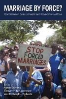 Marriage by Force?: Contestation over Consent and Coercion in Africa (Hardback)