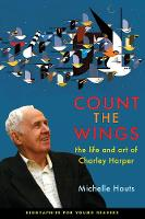 Count the Wings: The Life and Art of Charley Harper - Biographies for Young Readers (Hardback)