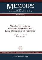 Wavelet Methods for Pointwise Regularity and Local Oscillations of Functions - Memoirs of the American Mathematical Society (Paperback)