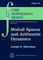 Moduli Spaces and Arithmetic Dynamics - CRM Monograph Series (Hardback)