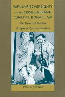 Popular Sovereignty and the Crisis of German Constitutional Law: The Theory and Practice of Weimar Constitutionalism (Paperback)