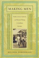 Making Men: Gender, Literary Authority, and Women's Writing in Caribbean Narrative (Paperback)