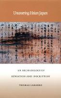 Uncovering Heian Japan: An Archaeology of Sensation and Inscription - Asia-Pacific: Culture, Politics, and Society (Paperback)