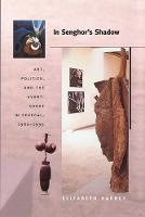 In Senghor's Shadow: Art, Politics, and the Avant-Garde in Senegal, 1960-1995 - Objects/Histories (Paperback)