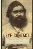 Eye Contact: Photographing Indigenous Australians - Objects/Histories (Paperback)
