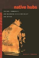 Native Hubs: Culture, Community, and Belonging in Silicon Valley and Beyond (Paperback)