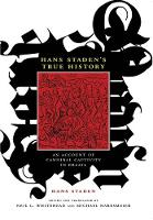 Hans Staden's True History: An Account of Cannibal Captivity in Brazil - The Cultures and Practice of Violence (Paperback)