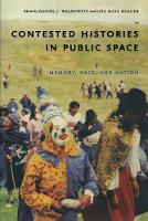 Contested Histories in Public Space: Memory, Race, and Nation - Radical Perspectives (Paperback)
