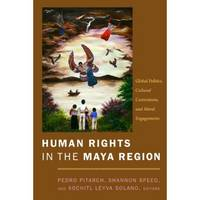 Human Rights in the Maya Region: Global Politics, Cultural Contentions, and Moral Engagements (Hardback)