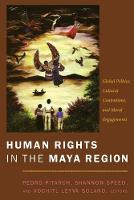 Human Rights in the Maya Region: Global Politics, Cultural Contentions, and Moral Engagements (Paperback)