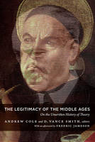 The Legitimacy of the Middle Ages: On the Unwritten History of Theory - Post-Contemporary Interventions (Paperback)