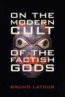 On the Modern Cult of the Factish Gods - Science and Cultural Theory (Paperback)