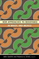 New Approaches to Resistance in Brazil and Mexico (Paperback)
