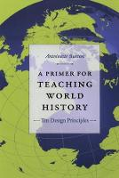 A Primer for Teaching World History: Ten Design Principles - Design Principles for Teaching History (Paperback)