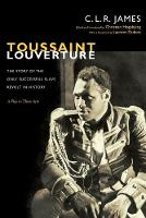 Toussaint Louverture: The Story of the Only Successful Slave Revolt in History; A Play in Three Acts<BR> - The C. L. R. James Archives (Paperback)