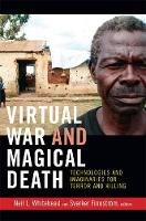 Virtual War and Magical Death: Technologies and Imaginaries for Terror and Killing - The Cultures and Practice of Violence (Hardback)