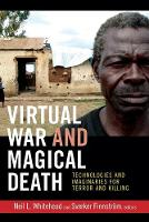 Virtual War and Magical Death: Technologies and Imaginaries for Terror and Killing - The Cultures and Practice of Violence (Paperback)
