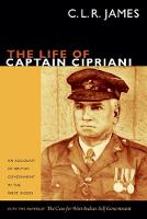 The Life of Captain Cipriani: An Account of British Government in the West Indies, with the pamphlet The Case for West-Indian Self Government - The C. L. R. James Archives (Paperback)