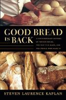 Good Bread Is Back: A Contemporary History of French Bread, the Way It Is Made, and the People Who Make It (Paperback)
