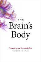 The Brain's Body: Neuroscience and Corporeal Politics (Hardback)