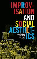 Improvisation and Social Aesthetics - Improvisation, Community, and Social Practice (Hardback)