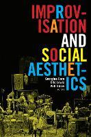 Improvisation and Social Aesthetics - Improvisation, Community, and Social Practice (Paperback)