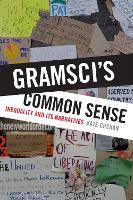 Gramsci's Common Sense: Inequality and Its Narratives (Hardback)
