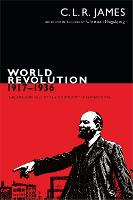 World Revolution, 1917-1936: The Rise and Fall of the Communist International - The C. L. R. James Archives (Hardback)