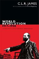World Revolution, 1917-1936: The Rise and Fall of the Communist International - The C. L. R. James Archives (Paperback)