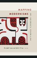 Mapping Modernisms: Art, Indigeneity, Colonialism - Objects/Histories (Hardback)