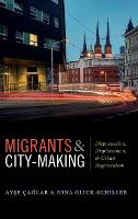 Migrants and City-Making: Dispossession, Displacement, and Urban Regeneration (Hardback)