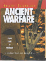 Ancient Warfare: From Clubs to Catapults - Ancient Technology S. (Hardback)