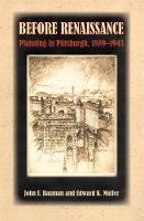 Before Renaissance: Planning in Pittsburgh, 1889-1943 (Hardback)