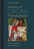 A History of Organ Transplantation: Ancient Legends to Modern Practice (Hardback)