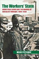 The Workers' State: Industrial Labor and the Making of Socialist Hungary, 1944-1958 - Russian and East European Studies (Hardback)