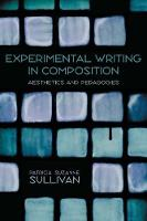 Experimental Writing in Composition: Aesthetics and Pedagogies (Paperback)